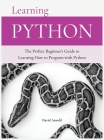 Learning Python: The Perfect Beginner's Guide to Learning How to Program with Python Cover Image