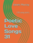 Poetic Love Songs 31: 130 song lyrics Cover Image