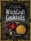 WitchCraft Cocktails: 70 Seasonal Drinks Infused with Magic & Ritual Cover Image