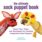 The Ultimate Sock Puppet Book: Clever Tips, Tricks, and Techniques for Creating Imaginative Sock Puppets Cover Image