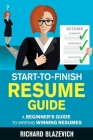 Start-to-Finish Resume Guide: A Beginner's Guide to Writing Winning Resumes Cover Image