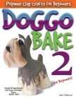 DOGGO BAKE 2 For Beginners!: Sculpt 20 Dog Breeds with Easy-to-Follow Steps, BOOK TWO Cover Image