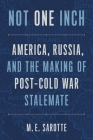 Not One Inch: America, Russia, and the Making of Post-Cold War Stalemate Cover Image