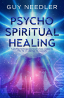 Psycho-Spiritual Healing: And Other Techniques for Dysfunctions Created by Who We Are and How We Incarnate Cover Image