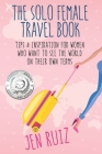 The Solo Female Travel Book: Tips and Inspiration for Women Who Want to See the World on Their Own Terms Cover Image