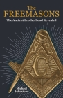 The Freemasons: The Ancient Brotherhood Revealed Cover Image