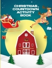 Christmas Countdown Activity Book: For Kids - Ages 4-10 - Dear Santa Letter - Wish List - Gift Ideas Cover Image