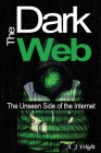 The Dark Web: The Unseen Side of the Internet Cover Image