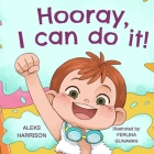 Hooray, I can do it: Children's a Book About Not Giving Up, Developing Perseverance and Managing Frustration Cover Image