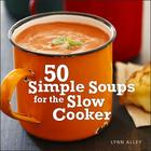 50 Simple Soups for the Slow Cooker Cover Image