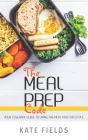 The Meal Prep Code: Your Essential Guide To Living The Meal Prep Lifestyle Cover Image