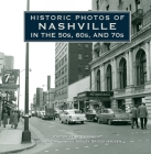 Historic Photos of Nashville in the 50s, 60s, and 70s Cover Image