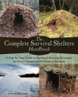 The Complete Survival Shelters Handbook: A Step-by-Step Guide to Building Life-saving Structures for Every Climate and Wilderness Situation Cover Image