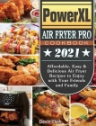 PowerXL Air Fryer Pro Cookbook 2021: Affordable, Easy & Delicious Air Fryer Recipes to Enjoy with Your Friends and Family Cover Image