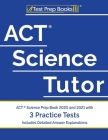 ACT Science Tutor: ACT Science Prep Book 2020 and 2021 with 3 Practice Tests [Includes Detailed Answer Explanations] Cover Image