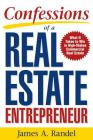 Confessions of a Real Estate Entrepreneur: What It Takes to Win in High-Stakes Commercial Real Estate: What It Takes to Win in High-Stakes Commercial Cover Image