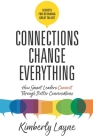 Connections Change Everything: How Smart Leaders Connect Through Better Conversations Cover Image