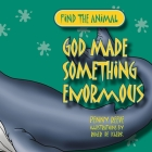 God Made Something Enormous (Find the Animal) Cover Image