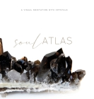 Soul Atlas: A Visual Meditation with Crystals Cover Image