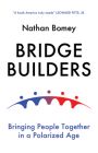 Bridge Builders: Bringing People Together in a Polarized Age Cover Image