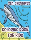 Sea Creatures Coloring Book For Kids: Marine Life Animals Of The Deep Ocean and Tropics Cover Image