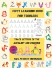 First Learning Book for toddlers Trace Letters Of The Alphabet and coloring: Activity Book Teaches Letters alphabet and Words, & Preschool Prep Succes Cover Image