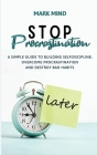 Stop Procrastinating: A Simple Guide to Building Self Discipline;overcome Procrastination and Destroy Bad Habits Cover Image