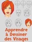 Apprendre à Dessiner des Visages: Tutoriel pour Dessiner les Visages Pas à Pas - Comment Dessiner les Visages Cover Image
