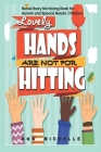 Lovely Hands Are Not For Hitting: Social Story No Hitting Book For Autism And Special Needs Children Cover Image
