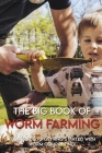 The Big Book Of Worm Farming: Your Guide To Getting Started With Worm Composting: Books On Vermicomposting Cover Image