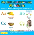 My First Kurdish Kurmanji Alphabets Picture Book with English Translations: Bilingual Early Learning & Easy Teaching Kurdish Kurmanji Books for Kids Cover Image