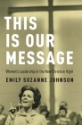 This Is Our Message: Women's Leadership in the New Christian Right Cover Image