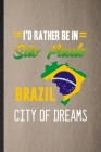 I'd Rather Be in Sao Paulo Brazil City of Dreams: Lined Notebook For Brazil Tourist. Ruled Journal For World Traveler Visitor. Unique Student Teacher Cover Image