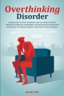 Overthinking Disorder: Learn How To Stop Worrying And Activate Positive Thoughts Through Awareness And Meditation. Effective Strategies To Re Cover Image