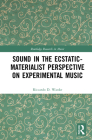 Sound in the Ecstatic-Materialist Perspective on Experimental Music (Routledge Research in Music) Cover Image