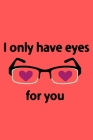 I Only Have Eyes For You: A Best Designed Valentine Notebook For Gift Your Mates. Cover Image