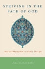 Striving in the Path of God: Jihad and Martyrdom in Islamic Thought Cover Image