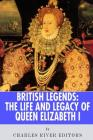 British Legends: The Life and Legacy of Queen Elizabeth I Cover Image