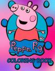Peppa Pig Coloring Book: Fun Coloring Book for Kids of All Ages Cover Image