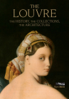 The Louvre: The History, The Collections, The Architecture Cover Image