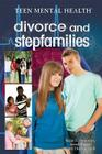 Divorce and Stepfamilies (Teen Mental Health) Cover Image