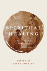 Spiritual Healing: Science, Meaning, and Discernment Cover Image