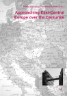 Approaching East-Central Europe over the Centuries (Europa Orientalis #19) Cover Image