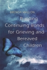 Building Continuing Bonds for Grieving and Bereaved Children: A Guide for Counsellors and Practitioners Cover Image