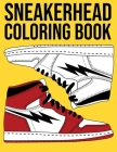Sneakerhead Coloring Book: A Stress Relieving Colouring Book For Sneakerhead & Kicks Collectors - Urban Sneaker Coloring Book for Adults, Teens, Cover Image
