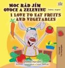 I Love to Eat Fruits and Vegetables (Czech English Bilingual Book for Kids) Cover Image