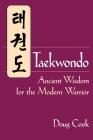 Taekwondo: Ancient Wisdom for the Modern Warrior Cover Image