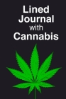 Lined Journal With Cannabis,: Cannabis Lined Journal / Lined Notebook For Women, Men And Adults. Indulge Into Cannabis Notebook And Get The Best Gif Cover Image