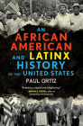 An African American and Latinx History of the United States (REVISIONING HISTORY #4) Cover Image