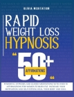 Rapid Weight Loss Hypnosis: Powerful Hypnosis and Guided Meditations with Over 50 Affirmations for Women to Burn Fat. Increase Your Motivation and Cover Image